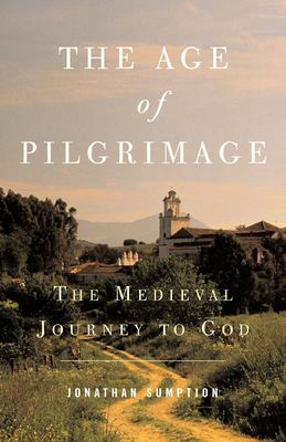 The Age of Pilgrimage: The Medieval Journey to God 9781587680250
