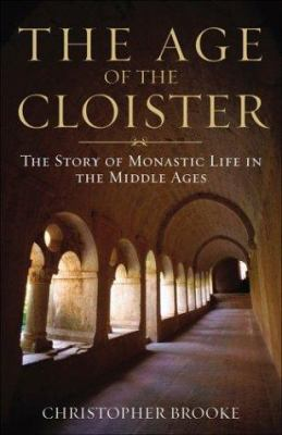 The Age of the Cloister: The Story of Monastic Life in the Middle Ages 9781587680182