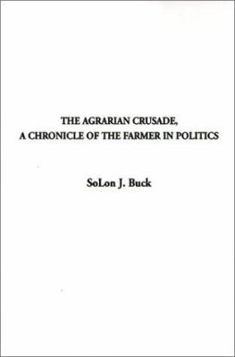The Agrarian Crusade: A Chronicle of the Farmer in Politics 9781588274755
