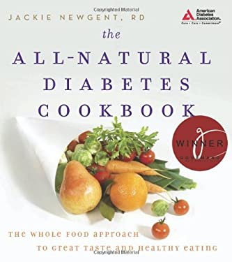 The All-Natural Diabetes Cookbook: The Whole Food Approach to Great Taste and Healthy Eating 9781580402750