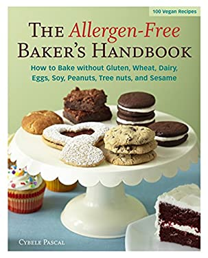 The Allergen-Free Baker's Handbook: How to Bake Without Gluten, Wheat, Dairy, Eggs, Soy, Peanuts, Tree Nuts, and Sesame 9781587613487