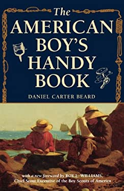 The American Boy's Handy Book: What to Do and How to Do It 9781586670658