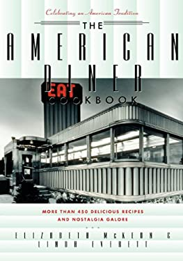 The American Diner Cookbook: More Than 450 Recipes and Nostalgia Galore 9781581823455