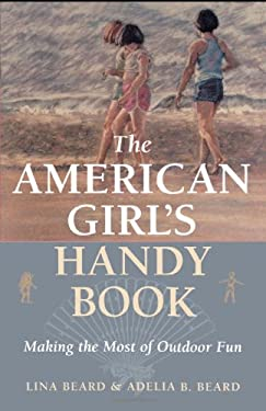 The American Girl's Handy Book: Making the Most of Outdoor Fun 9781586670894