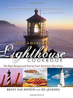 The American Lighthouse Cookbook: The Best Recipes and Stories from America's Shorelines 9781581826760