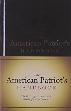 The American Patriot's Handbook: The Writings, History, and Spirit of a Free Nation 9781581826814