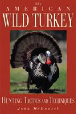The American Wild Turkey: Hunting Tactics and Techniques 9781585740376