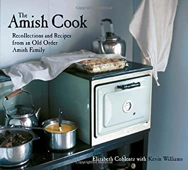 The Amish Cook: Recollections and Recipes from an Old Order Amish Family 9781580082143