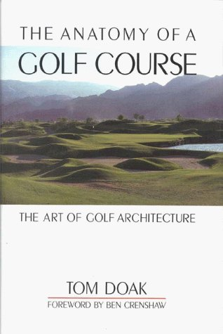 The Anatomy of a Golf Course: The Art of Golf Architecture 9781580800716