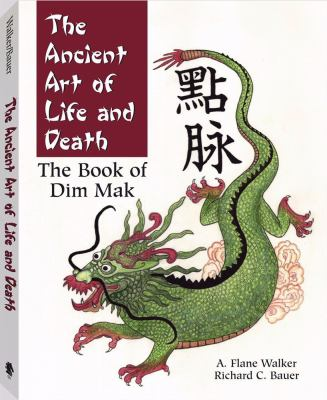 The Ancient Art of Life and Death: The Complete Book of Dim Mak 9781581605747