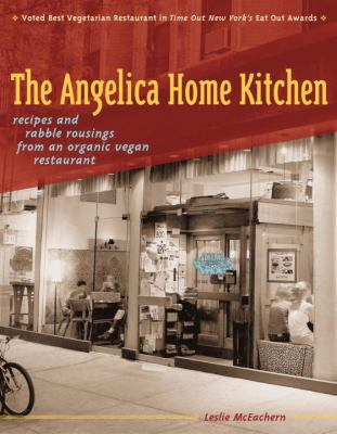 The Angelica Home Kitchen: Recipes and Rabble Rousings from an Organic Vegan Restaurant 9781580085038