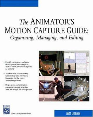 The Animator's Motion Capture Guide: Organizing, Managing, Editing