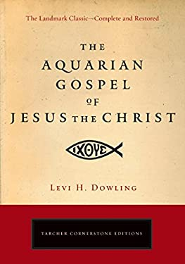 The Aquarian Gospel of Jesus the Christ: The Philosophic and Practical Basis of the Religion of the Aquarian Age of the World and of the Church Univer 9781585427246