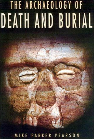 The Archaeology of Death and Burial 9781585440993