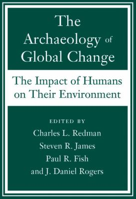 The Archaeology of Global Change: The Impact of Humans on Their Environment 9781588341723