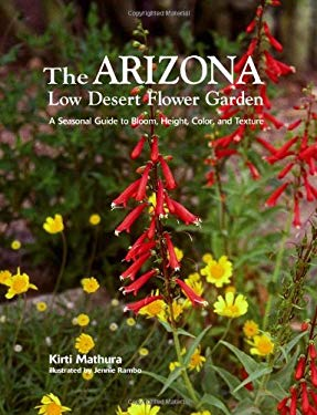 The Arizona Low Desert Flower Garden: A Seasonal Guide to Bloom, Height, Color, and Texture 9781586858964