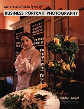 The Art and Techniques of Business Portrait Photography 9781584281078