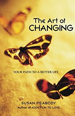 The Art of Changing: Your Path to a Better Life 9781587612404