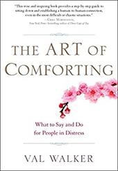 The Art of Comforting: What to Say and Do for People in Distress 7183426