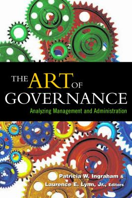 The Art of Governance: Analyzing Management and Administration 9781589010345