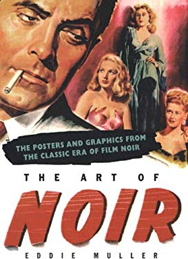 The Art of Noir: The Posters & Graphics from the Classical Era of Film Noir 9781585676033