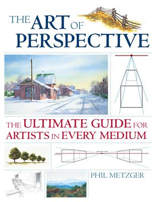 The Art of Perspective: The Ultimate Guide for Artists in Every Medium 9781581808551
