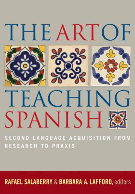 The Art of Teaching Spanish: Second Language Acquisition from Research to Praxis 9781589011335