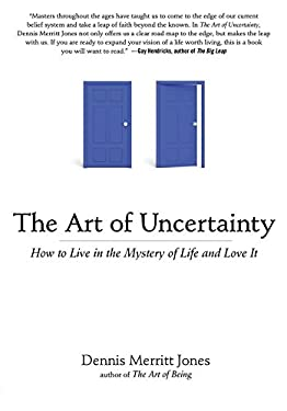 The Art of Uncertainty: How to Live in the Mystery of Life and Love It 9781585428724