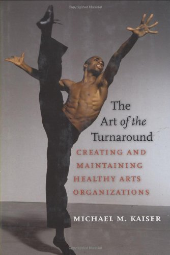 The Art of the Turnaround: Creating and Maintaining Healthy Arts Organizations 9781584657354