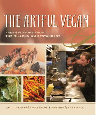 The Artful Vegan: Fresh Flavors from the Millennium Restaurant 9781580085380