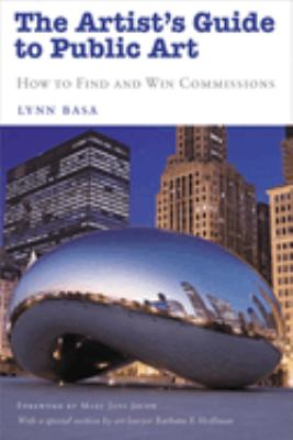 The Artist's Guide to Public Art: How to Find and Win Commissions 9781581155013