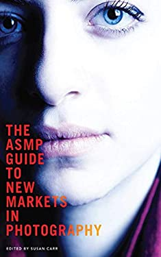 The Asmp Guide to New Markets in Photography 9781581159219