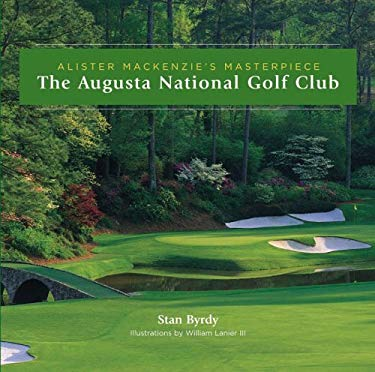 The Augusta National Golf Club: Alister MacKenzie's Masterpiece 9781587262586