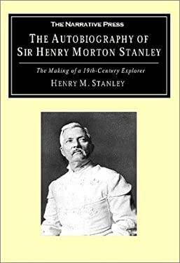 The Autobiography of Sir Henry Morton Stanley: The Making of a 19th-Century Explorer 9781589760103