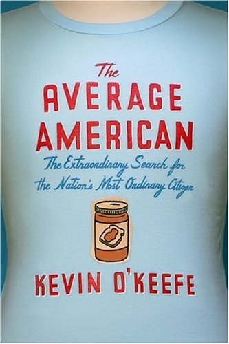 The Average American: The Extraordinary Search for the Nation's Most Ordinary Citizen 9781586482701
