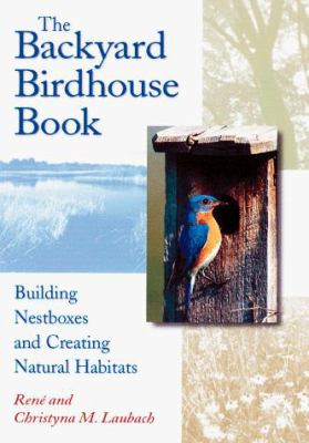 The Backyard Birdhouse Book: Building Nestboxes and Creating Natural Habitats 9781580171045