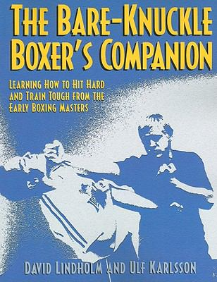The Bare-Knuckle Boxer's Companion: Learning How to Hit Hard and Train Tough from the Early Boxing Masters 9781581607000