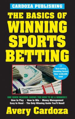 The Basics of Winning Sports Betting 9781580420655