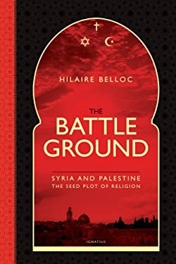 The Battle Ground: Syria and Palestine: The Seedplot of Religion 9781586172350