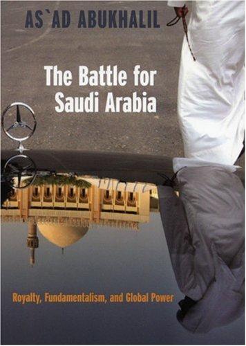 The Battle for Saudi Arabia: Royalty, Fundamentalism, and Global Power 9781583226100