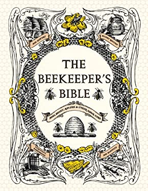 The Beekeeper's Bible: Bees, Honey, Recipes & Other Home Uses 9781584799184