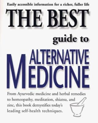 The Best Guide to Alternative Medicine: Easily Accessible Information for a Richer, Fuller Life 9781580630177