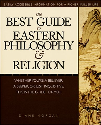 Best Guide to Eastern Philosophy and Religion : Whether Your're a Believer, a Seeker, or Just Inquisitive - Morgan, Diane