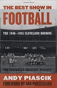 The Best Show in Football: The 1946-1955 Cleveland Browns Pro Football's Greatest Dynasty 9781589793606