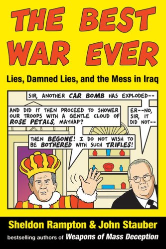 The Best War Ever: Lies, Damned Lies, and the Mess in Iraq 9781585425099