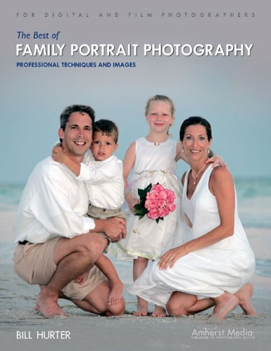 The Best of Family Portrait Photography: Professional Techniques and Images 9781584281726