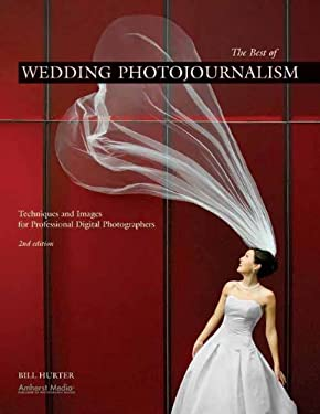 The Best of Wedding Photojournalism: Techniques and Images for Professional Digital Photographers 9781584282730