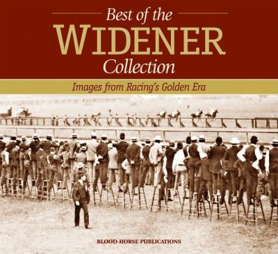 The Best of the Widener Collection: Images from Racing's Golden Era 9781581501940