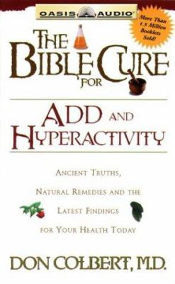 The Bible Cure for Add & Hyperactivity: Ancient Truths, Natural Remedies and the Latest Findings for Your Health Today 9781589261969