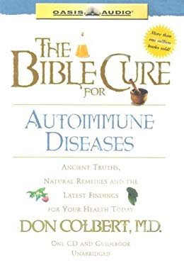 The Bible Cure for Autoimmune Diseases: Ancient Truths, Natural Remedies and the Latest Findings for Your Health Today 9781589266858